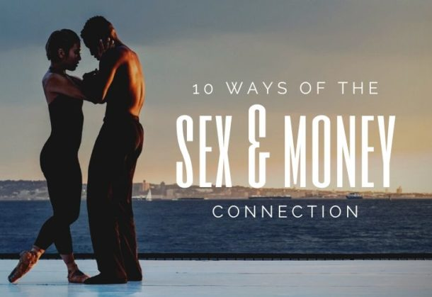 10 WAYS OF THE SEX & MONEY CONNECTION