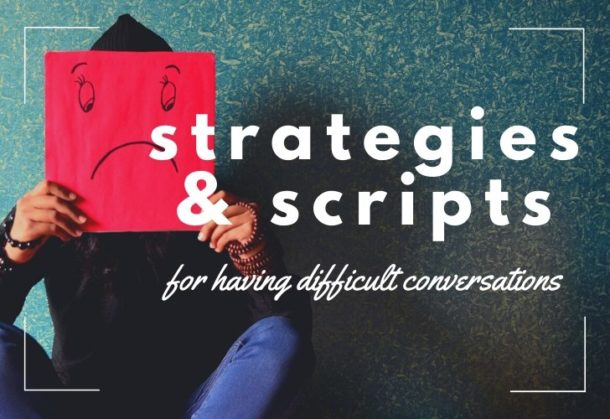 Strategies & Scripts for having Difficult Conversations